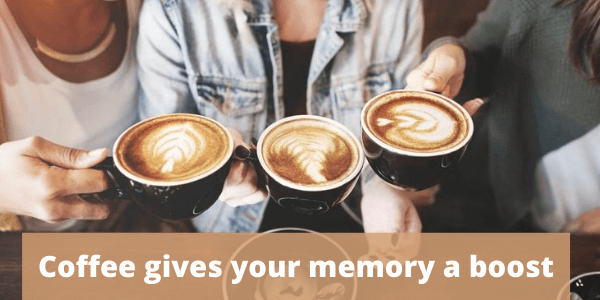 Coffee gives your memory a boost