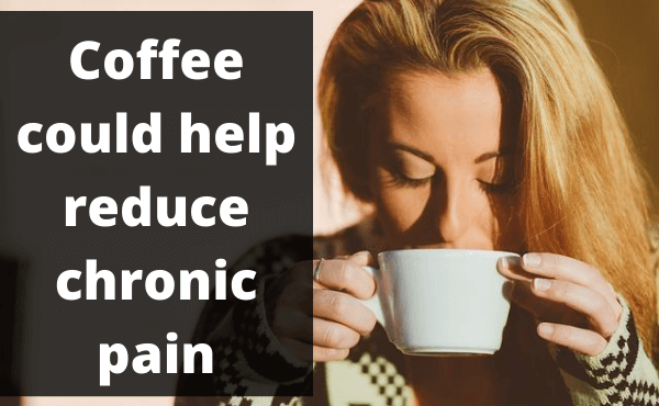 Coffee could help reduce chronic pain