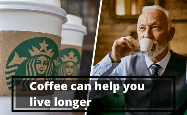 Coffee can help you live longer