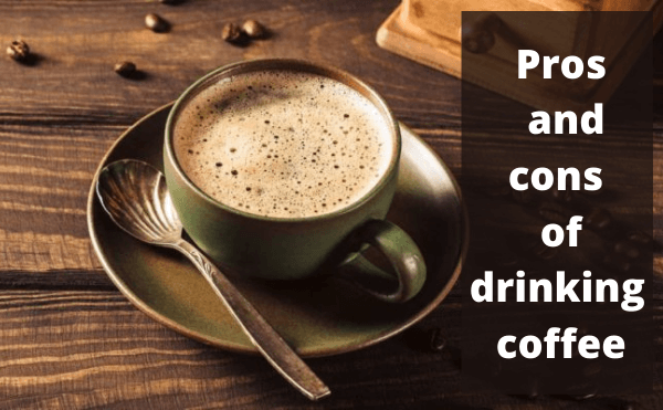 Pros and cons of drinking coffee